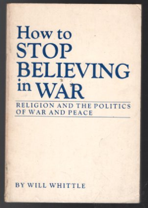 How to Stop Believing in War: Religion and the Politics of War and Peace-signed by Author